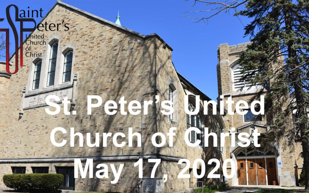 St. Peter's UCC – Elmhurst, IL – Web Worship – May 17, 2020