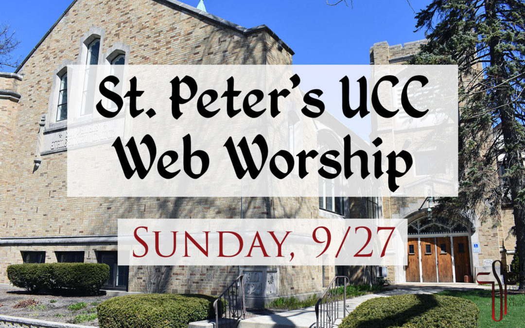 St. Peter's UCC – Elmhurst, IL – Web Worship – September 27, 2020