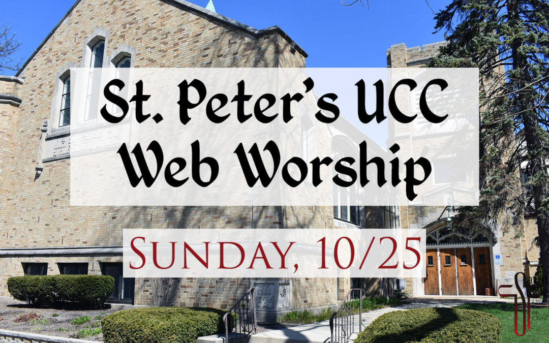 St. Peter's UCC – Elmhurst, IL – Web Worship – October 25, 2020