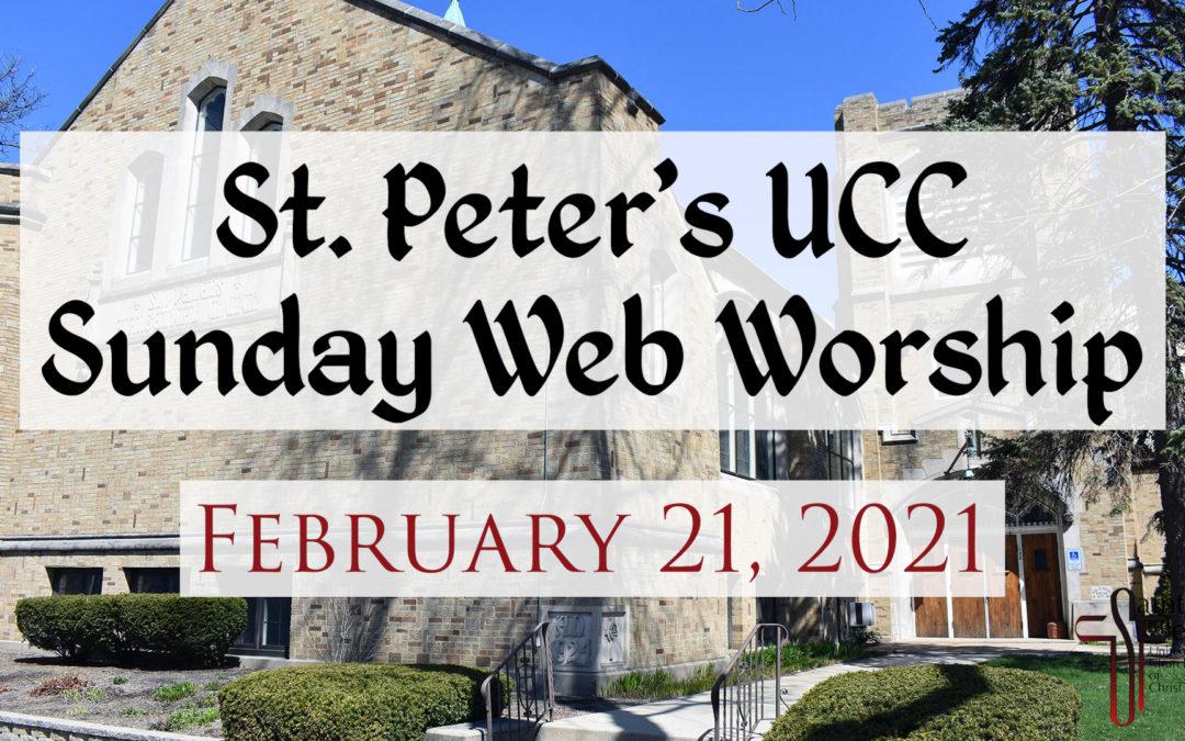St. Peter's UCC – Elmhurst, IL – Web Worship – February 21, 2021