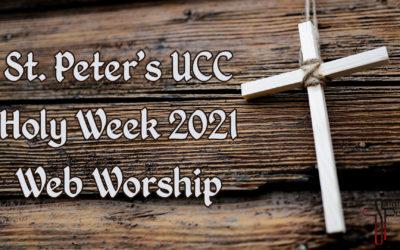 St. Peter's UCC – Elmhurst, IL – Holy Week 2021 Web Worship