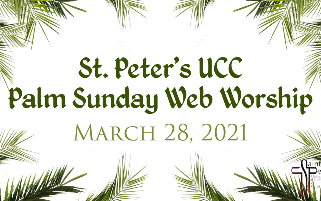 St. Peter's UCC – Elmhurst, IL – Palm Sunday Web Worship – March 28, 2021