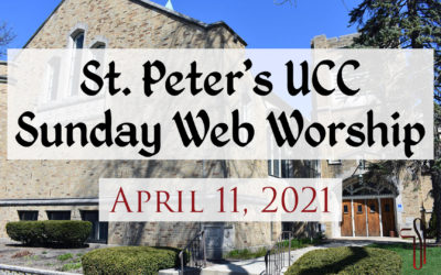 St. Peter's UCC – Elmhurst, IL – Web Worship – April 11, 2021