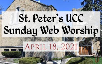 St. Peter's UCC – Elmhurst, IL – Web Worship – April 18, 2021