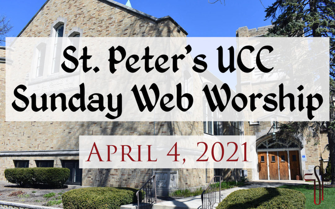 St. Peter's UCC – Elmhurst, IL – Easter Day Web Worship – April 4, 2021