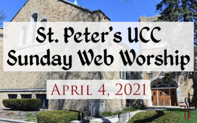 St. Peter's UCC – Elmhurst, IL – Easter Day Web Worship – April 4, 2021