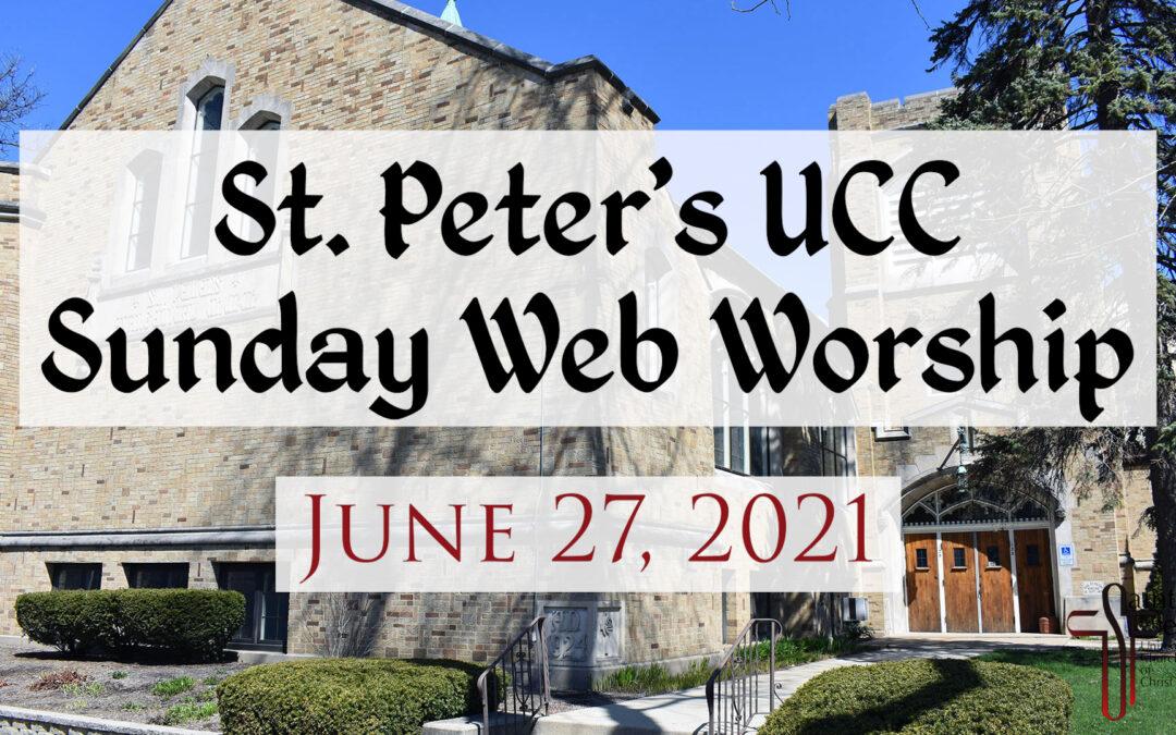 St. Peter's UCC – Elmhurst, IL – Web Worship – June 27, 2021