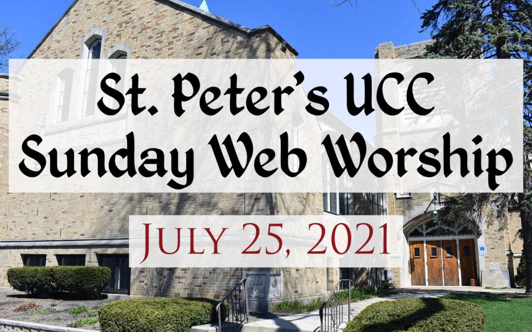 St. Peter's UCC – Elmhurst, IL – Web Worship – July 25, 2021