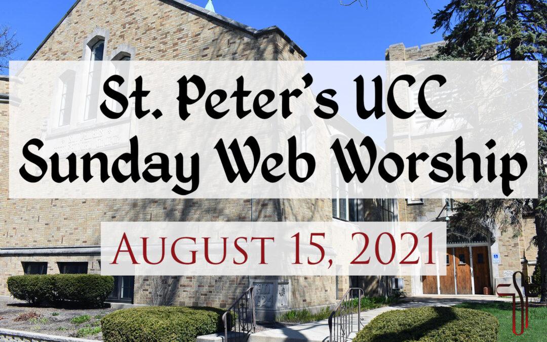 St. Peter's UCC – Elmhurst, IL – Web Worship – August 15, 2021