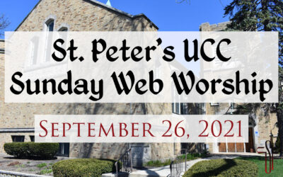 St. Peter's UCC – Elmhurst, IL – Web Worship – September 26, 2021